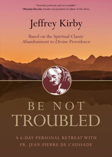 Picture of Be Not Troubled: A 6-Day Personal Retreat with Fr. Jean-Pierre de Caussade