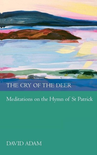 Picture of The Cry of the Deer: Meditations on the Hymn of St. Patrick