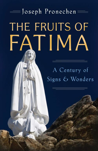 Picture of The Fruits of Fatima: A Century of Signs and Wonders
