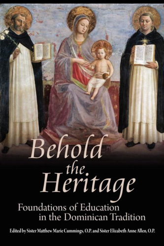 Picture of Behold the Heritage: Foundations of Education in the Dominican Tradition