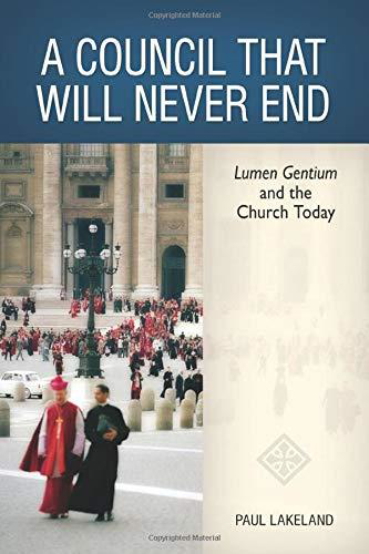 Picture of A Council That Will Never End: Lumen Gentium and the Church Today