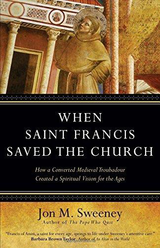 Picture of When Saint Francis Saved the Church: How a Converted Medieval Troubadour Created a Spiritual Vision for the Ages