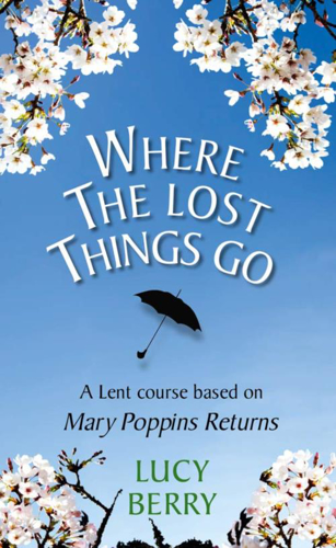 Picture of Where the Lost Things Go: A Lent Course Based on Mary Poppins Returns