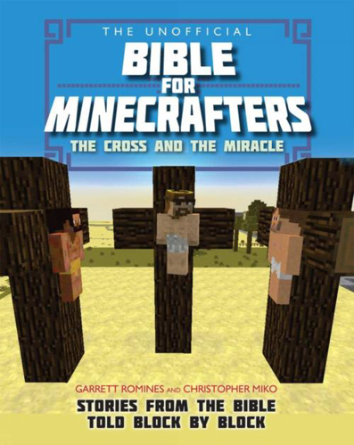 Picture of The Unofficial Bible for Minecrafters: The Cross and the Miracle, Stories From the Bible Told Block by Block