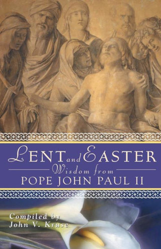 Picture of Lent and Easter: Wisdom from Pope John Paul II