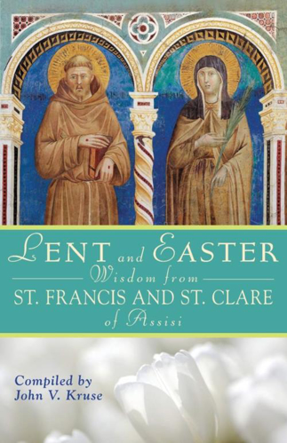 Picture of Lent and Easter: Wisdom from Saint Francis and Saint Clare of Assisi
