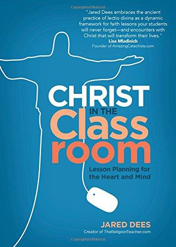 Picture of Christ in the Classroom: Lesson Planning for the Heart and Mind