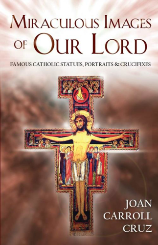 Picture of Miraculous Images of Our Lord: Famous Catholic Statues, Portraits and Crucifixes