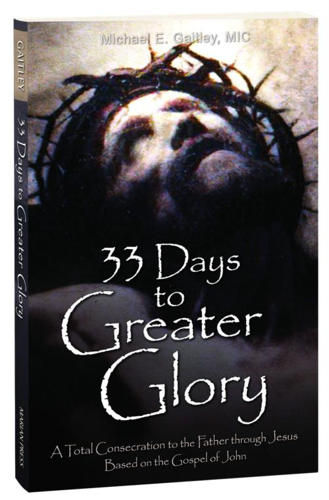 Picture of Thirty-Three Days to Greater Glory: A Total Consecration to the Father Through Jesus Based on the Gospel of John