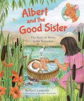 Picture of Albert And The Good Sister: The Story Of Moses In The Bulrushes