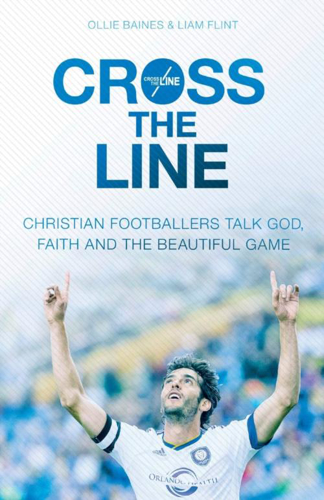 Picture of Cross the Line: Christian Footballers Talk God, Faith and the Beautiful Game