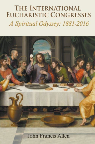 Picture of The International Eucharistic Congresses: A Spiritual Odyssey 1881-2016
