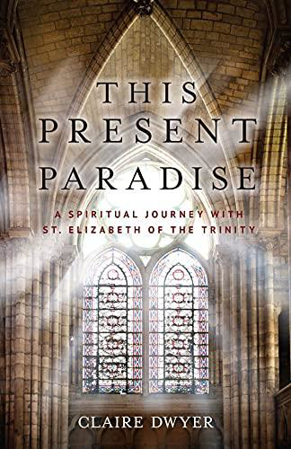 Picture of This Present Paradise: A Spiritual Journey with St. Elizabeth of the Trinity